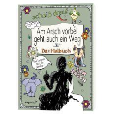 Das Malbuch AM ARSCH VORBEI GEHT AUCH EIN WEG