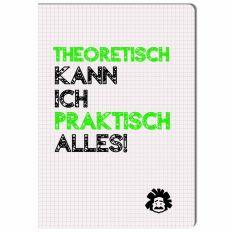 Notizheft THEORETISCH KANN ICH PRAKTISCH ALLES - GFF-Edition