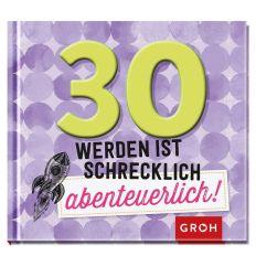 Geschenkbuch 30 WERDEN IST SCHRECKLICH ABENTEUERLICH!