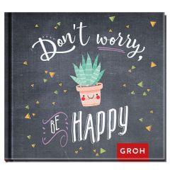 Geschenkbuch DON´T WORRY. BE HAPPY!