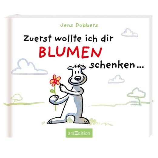 Büchlein ZUERST WOLLTE ICH DIR BLUMEN SCHENKEN