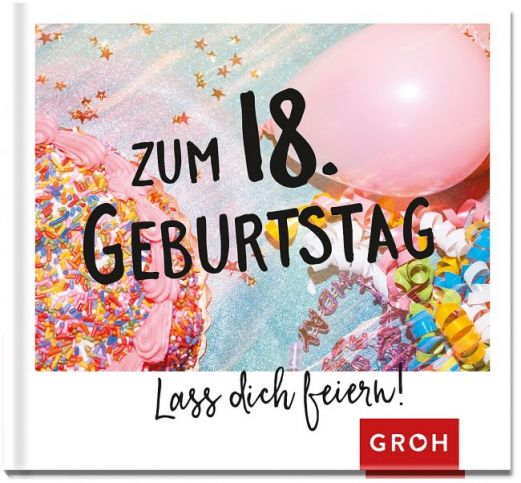 Geschenkbuch ZUM 18. GEBURTSTAG - LASS DICH FEIERN!